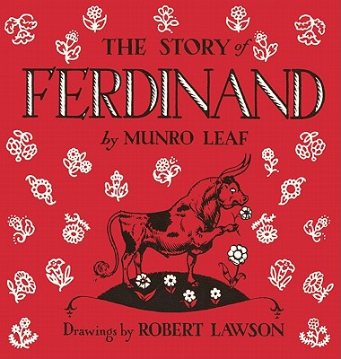 The Story of Ferdinand, by Munro Leaf, illustrated by Robert Lawson.