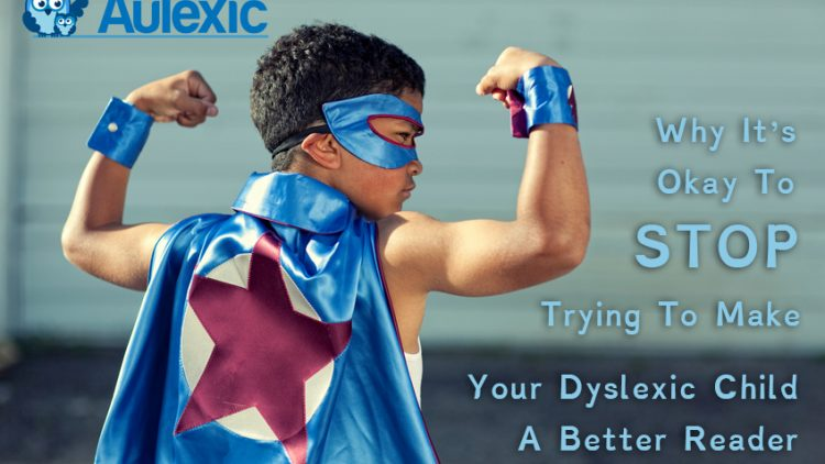 Focus on Strengths: STOP Trying To Make Your Dyslexic Child A Better Reader