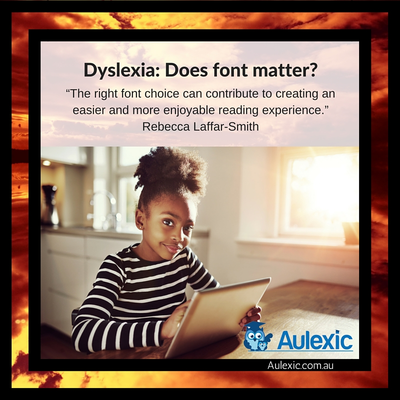 Does Font Matter? Is there value in using dyslexia-friendly fonts?