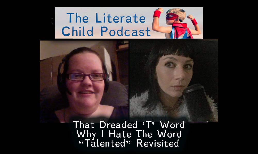 "#016 That Dreaded 'T' Word Why I Hate The Word ""Talented"" Revisited"